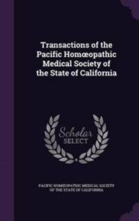 Transactions of the Pacific Hom Opathic Medical Society of the State of California