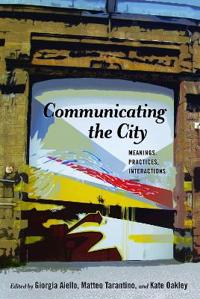 Communicating the City: Meanings, Practices, Interactions