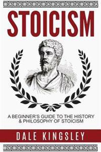 Stoicism: A Beginner's Guide to the History & Philosophy of Stoicism