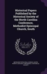 Historical Papers Published by the Historical Society of the North Carolina Conference, Methodist Episcopal Church, South