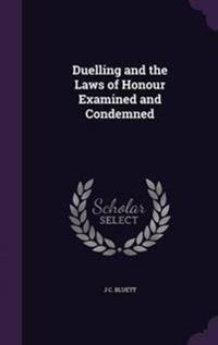 Duelling and the Laws of Honour Examined and Condemned