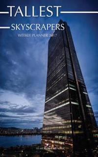 Tallest Skyscrapers Weekly Planner 2017: 16 Month Calendar