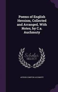 Poems of English Heroism, Collected and Arranged, with Notes, by C.A. Auchmuty