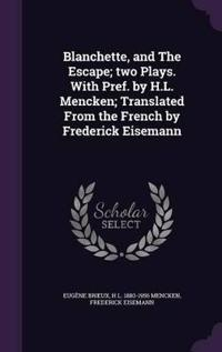 Blanchette, and the Escape; Two Plays. with Pref. by H.L. Mencken; Translated from the French by Frederick Eisemann
