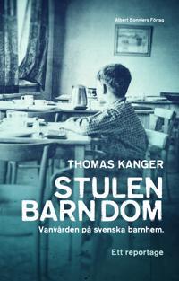 Stulen barndom : vanvården på svenska barnhem