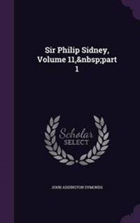 Sir Philip Sidney, Volume 11, Part 1