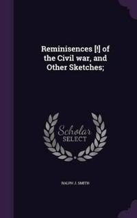 Reminisences [!] of the Civil War, and Other Sketches;