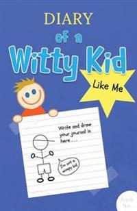 Diary of a Witty Kid Like Me: 108-Page Lined & Plain Fun Writing Journal Notebook for Boys Ages 7-12 to Write & Draw His Daily Stories, Events, & Th