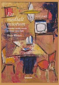 Ett medialt museum : lärandets estetik i svensk television 1956-1969