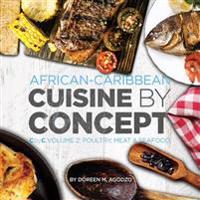 African-Caribbean Cuisine by Concept Volume 2: Cbyc Volume 2: Poultry, Meat & Seafood
