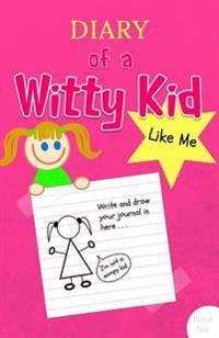 Diary of a Witty Kid Like Me: 108-Page Lined & Plain Fun Writing Journal Notebook for Girls Ages 7-12 to Write & Draw Her Daily Stories, Events, & T