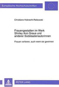 Frauengestalten Im Werk Shirley Ann Graus Und Anderer Suedstaatenautorinnen: Frauen Verlieren, Auch Wenn Sie Gewinnen