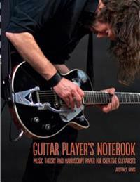 Guitar Player's Notebook: Music Theory and Manuscript Paper for Creative Guitarists