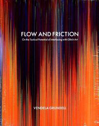 Flow and friction : on the tactical potential of interfacing with Glitch Art