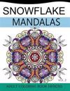 Snowflake Mandalas Volume 2: Adult Coloring Book Designs (Relax with Our Snowflakes Patterns (Stress Relief & Creativity))