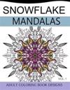 Snowflake Mandalas Volume 1: Adult Coloring Book Designs (Relax with Our Snowflakes Patterns (Stress Relief & Creativity))