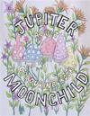 Jupiter Moonchild, Adult Colouring Book.: Flowers and Nature