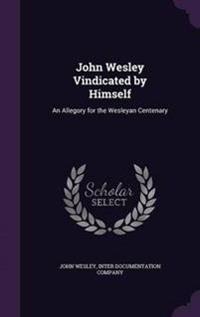 John Wesley Vindicated by Himself