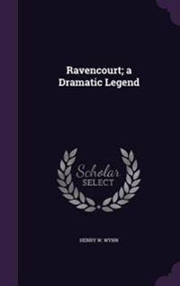 Ravencourt; A Dramatic Legend