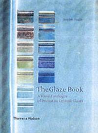 Glaze Book: A Visual Catalogue of Decorative Ceramic Glazes