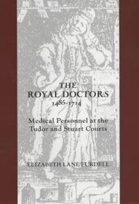 The Royal Doctors 1485-1714