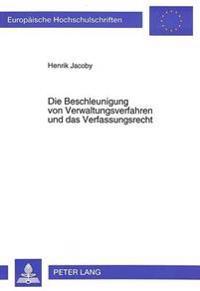 Die Beschleunigung Von Verwaltungsverfahren Und Das Verfassungsrecht: Eine Untersuchung Verkehrswegeplanungsrechtlicher Und Asylverfahrensrechtlicher