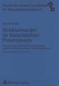 Strukturwandel Im Franzoesischen Finanzsystem: Privatisierungen Und Strukturveraenderungen Auf Den Franzoesischen Finanz- Und Kapitalmaerkten