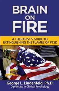 Brain on Fire: : A Therapist's Guide to Extinguishing the Flames of Ptsd (Black and White Edition)