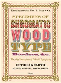 Specimens of Chromatic Wood Type, Borders, &C.: The 1874 Masterpiece of Colorful Typography