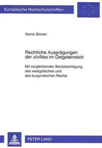 Rechtliche Auspraegungen Der Civilitas Im Ostgotenreich: Mit Vergleichender Beruecksichtigung Des Westgotischen Und Des Burgundischen Rechts