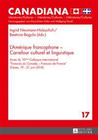 L'Amerique Francophone - Carrefour Culturel Et Linguistique: Actes Du 10eme Colloque International Francais Du Canada - Francais de France (Treves, 19
