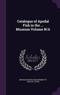 Catalogue of Apodal Fish in the ... Museum Volume N/A
