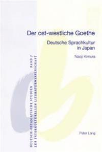 Der Ost-Westliche Goethe: Deutsche Sprachkultur in Japan