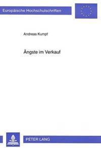 Aengste Im Verkauf: Zur Bedeutung Von Selbstbezogenen Kognitionen Und Verkaufsrelevanten Dispositionen Bei Bereichsspezifischen Aengsten I
