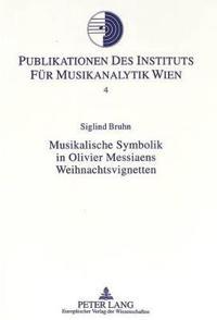 Musikalische Symbolik in Olivier Messiaens Weihnachtsvignetten: Hermeneutisch-Analytische Untersuchungen Zu Den Vingt Regards Sur L'Enfant-Jesus