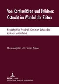 Von Kontinuitaeten Und Bruechen: Ostrecht Im Wandel Der Zeiten: Festschrift Fuer Friedrich-Christian Schroeder Zum 75. Geburtstag