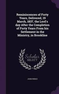 Reminiscences of Forty Years, Delivered, 19 March, 1837, the Lord's Day After the Completion of Forty Years from His Settlement in the Ministry, in Brookline