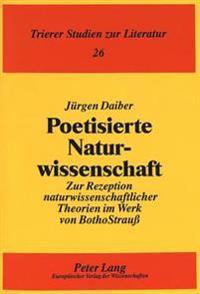Poetisierte Naturwissenschaft: Zur Rezeption Naturwissenschaftlicher Theorien Im Werk Von Botho Strauss