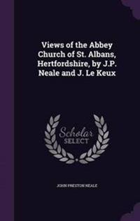 Views of the Abbey Church of St. Albans, Hertfordshire, by J.P. Neale and J. Le Keux