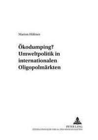 Oekodumping? Umweltpolitik in Internationalen Oligopolmaerkten