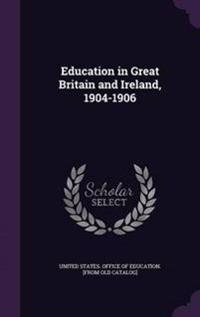 Education in Great Britain and Ireland, 1904-1906