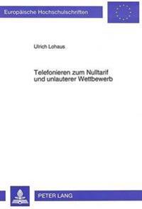 Telefonieren Zum Nulltarif Und Unlauterer Wettbewerb: Die 0130-Rufnummer ALS Marketinginstrument Aus Wettbewerbsrechtlicher Sicht