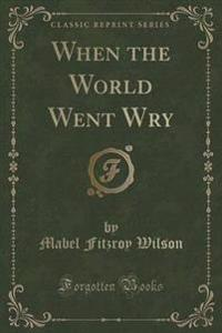 When the World Went Wry (Classic Reprint)
