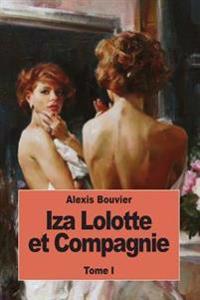 Iza Lolotte Et Compagnie: Tome I