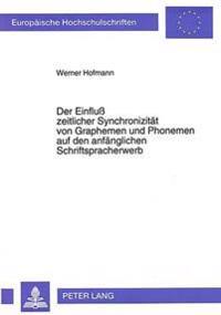 Der Einfluss Zeitlicher Synchronizitaet Von Graphemen Und Phonemen Auf Den Anfaenglichen Schriftspracherwerb