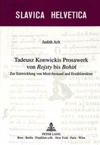 Tadeusz Konwickis Prosawerk Von Rojsty Bis Bohin: Zur Entwicklung Von Motivbestand Und Erzaehlstruktur