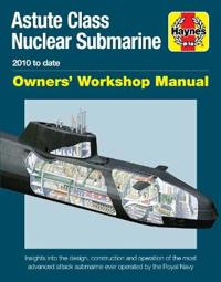 Astute Class Nuclear Submarine Owners' Workshop Manual