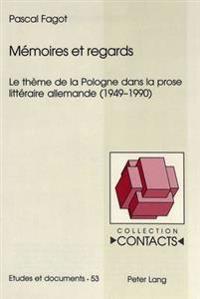 Mmemoires Et Regards: Le Theme de La Pologne Dans La Prose Litteraire Allemande (1949-1990)