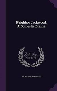 Neighbor Jackwood. a Domestic Drama