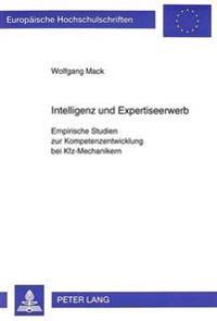 Intelligenz Und Expertiseerwerb: Empirische Studien Zur Kompetenzentwicklung Bei Kfz-Mechanikern